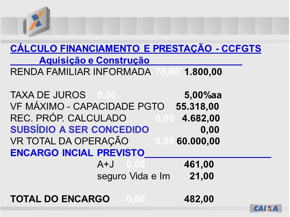 CÁLCULO FINANCIAMENTO E PRESTAÇÃO - CCFGTS Aquisição e Construção