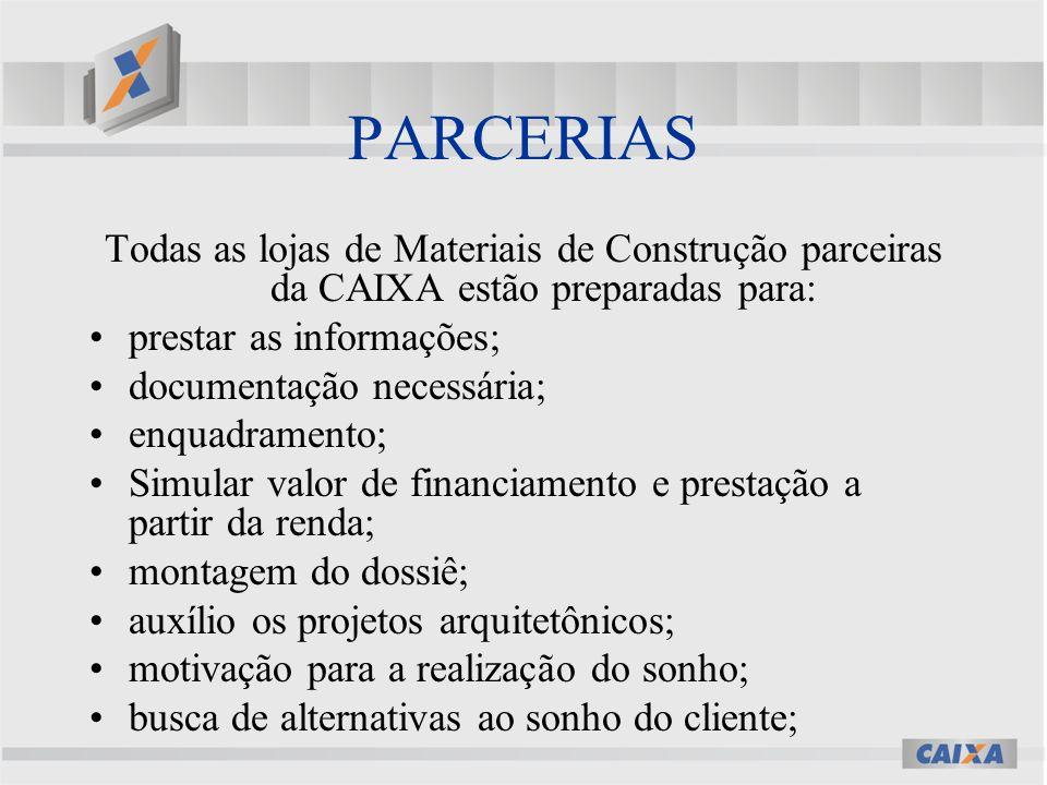 PARCERIAS Todas as lojas de Materiais de Construção parceiras da CAIXA estão preparadas para: prestar as informações;