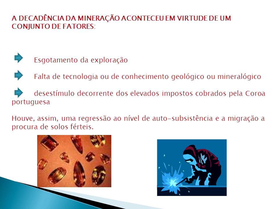 A DECADÊNCIA DA MINERAÇÃO ACONTECEU EM VIRTUDE DE UM CONJUNTO DE FATORES:
