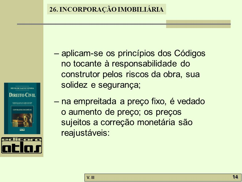 – aplicam-se os princípios dos Códigos no tocante à responsabilidade do construtor pelos riscos da obra, sua solidez e segurança;