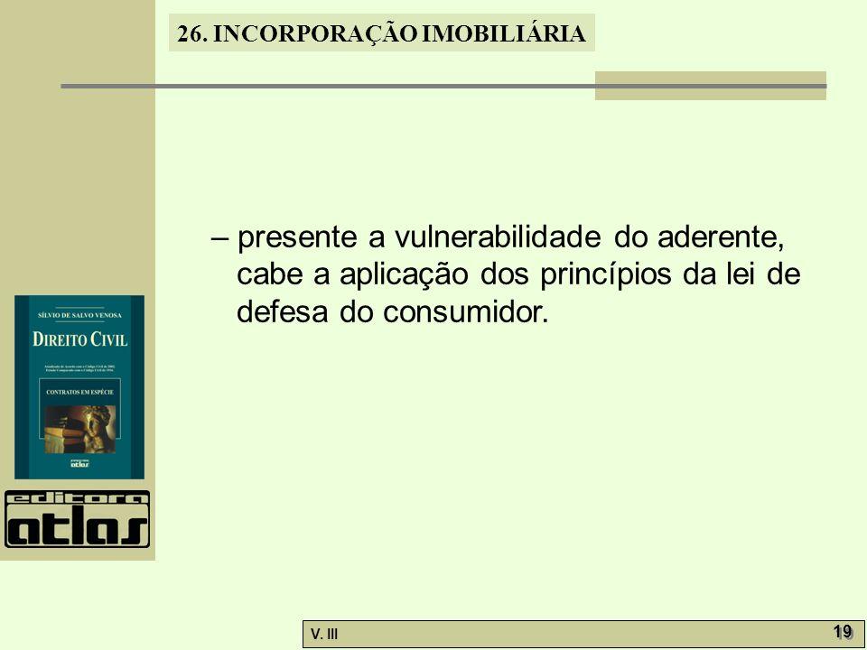 – presente a vulnerabilidade do aderente, cabe a aplicação dos princípios da lei de defesa do consumidor.