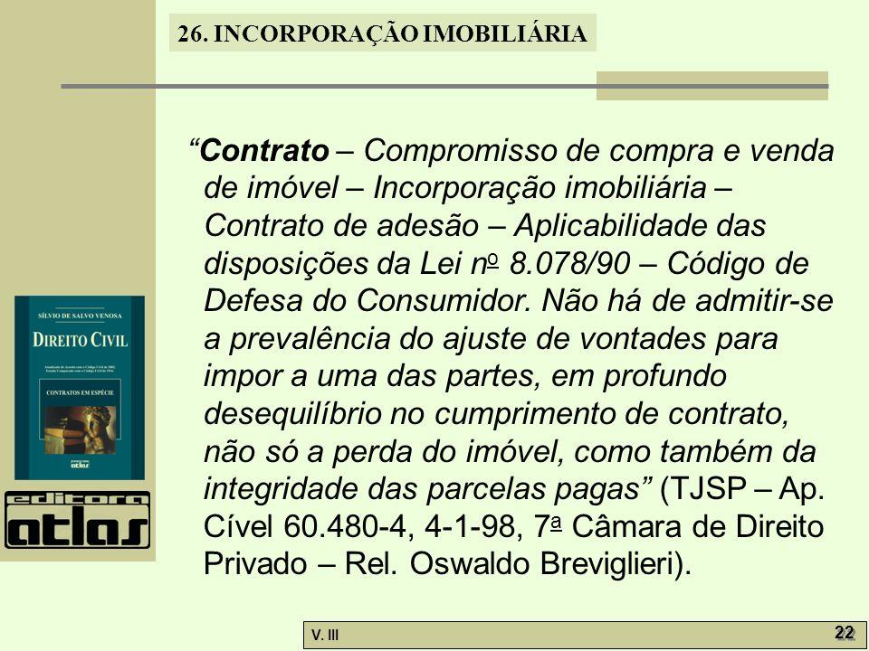 Contrato – Compromisso de compra e venda de imóvel – Incorporação imobiliária – Contrato de adesão – Aplicabilidade das disposições da Lei no 8.078/90 – Código de Defesa do Consumidor.