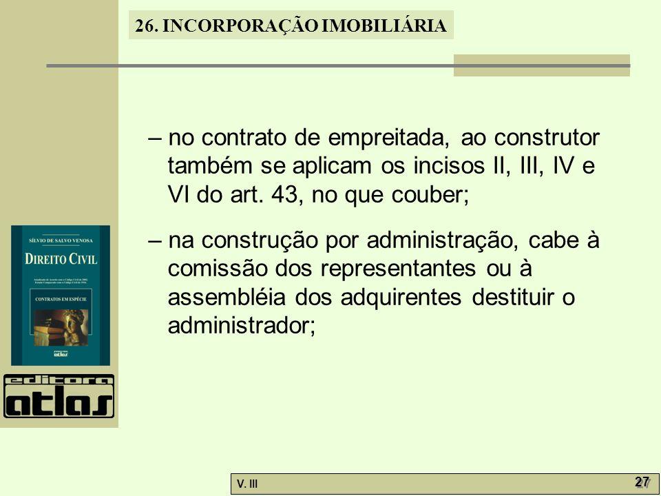 – no contrato de empreitada, ao construtor também se aplicam os incisos II, III, IV e VI do art. 43, no que couber;