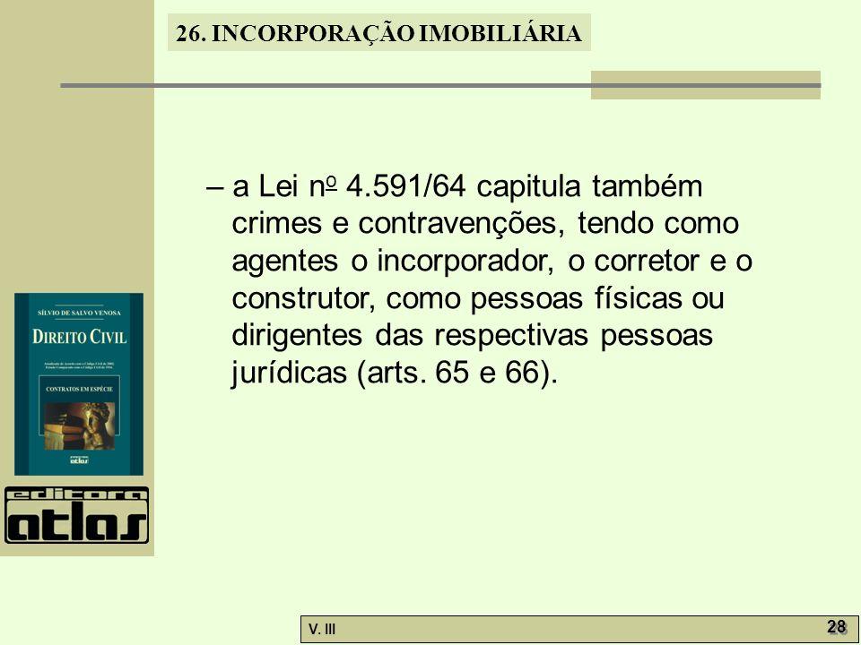 – a Lei no 4.591/64 capitula também crimes e contravenções, tendo como agentes o incorporador, o corretor e o construtor, como pessoas físicas ou dirigentes das respectivas pessoas jurídicas (arts.