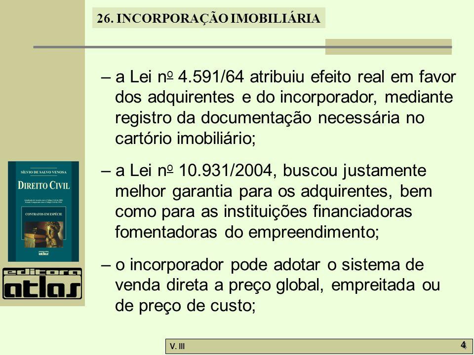 – a Lei no 4.591/64 atribuiu efeito real em favor dos adquirentes e do incorporador, mediante registro da documentação necessária no cartório imobiliário;