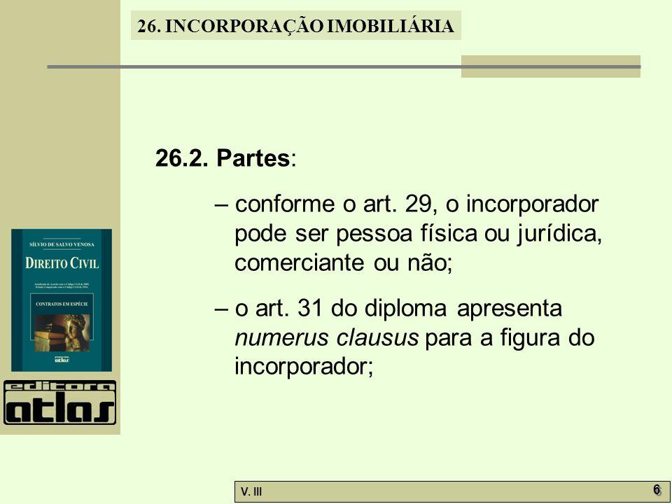 26.2. Partes: – conforme o art. 29, o incorporador pode ser pessoa física ou jurídica, comerciante ou não;