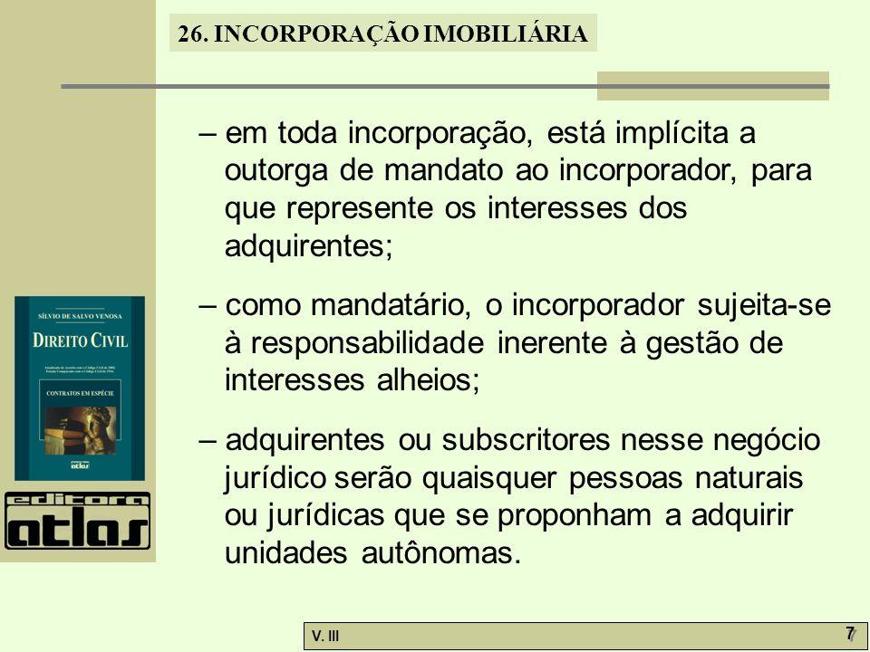 – em toda incorporação, está implícita a outorga de mandato ao incorporador, para que represente os interesses dos adquirentes;