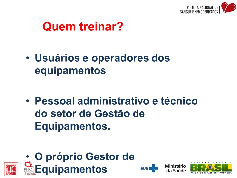 Quem treinar Usuários e operadores dos equipamentos. Pessoal administrativo e técnico do setor de Gestão de Equipamentos.