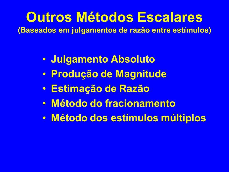 Outros Métodos Escalares (Baseados em julgamentos de razão entre estímulos)
