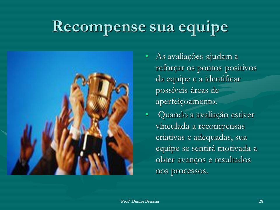 Recompense sua equipe As avaliações ajudam a reforçar os pontos positivos da equipe e a identificar possíveis áreas de aperfeiçoamento.
