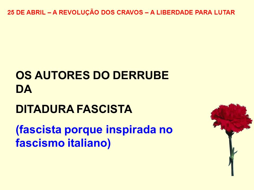 OS AUTORES DO DERRUBE DA DITADURA FASCISTA