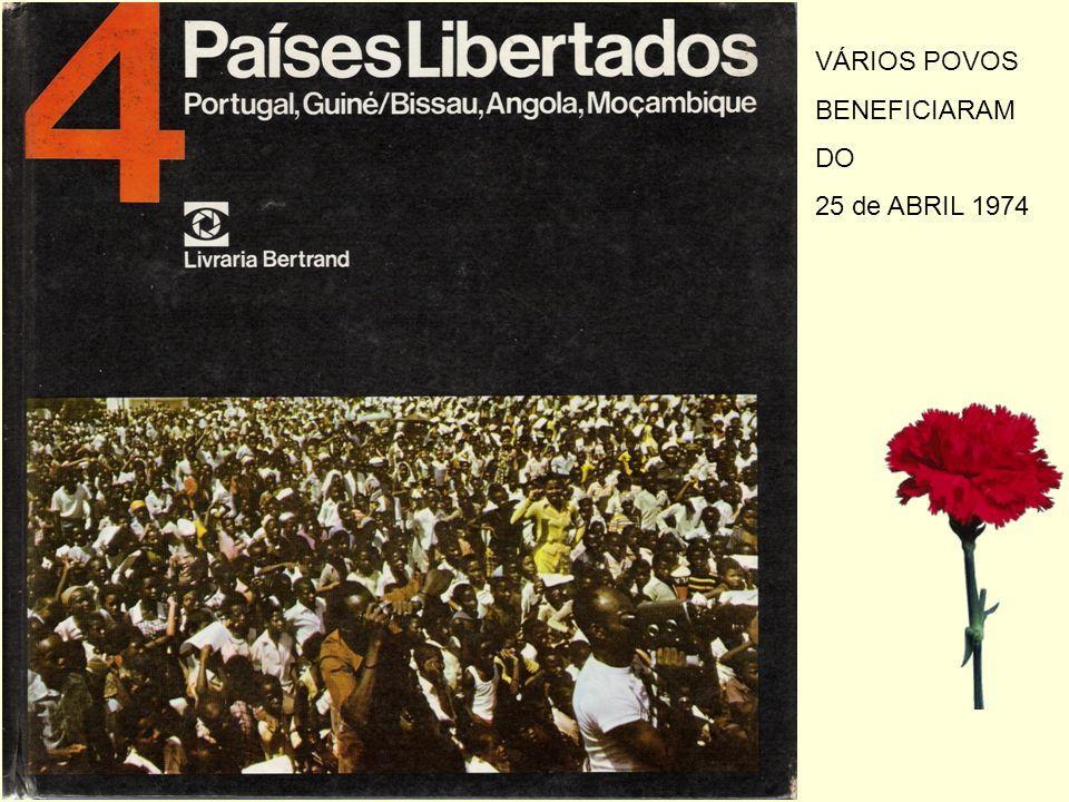 VÁRIOS POVOS BENEFICIARAM DO 25 de ABRIL 1974