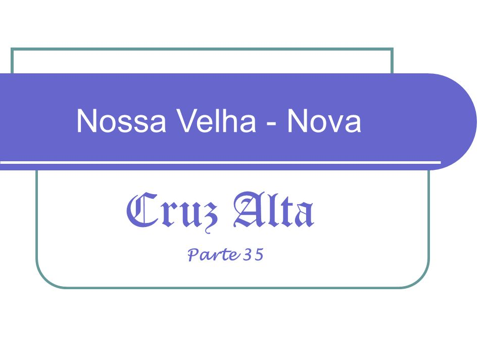 Nossa Velha - Nova Cruz Alta Parte 35