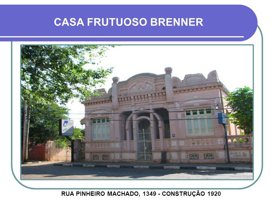 RUA PINHEIRO MACHADO, 1349 - CONSTRUÇÃO 1920
