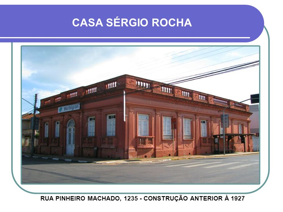 RUA PINHEIRO MACHADO, 1235 - CONSTRUÇÃO ANTERIOR À 1927