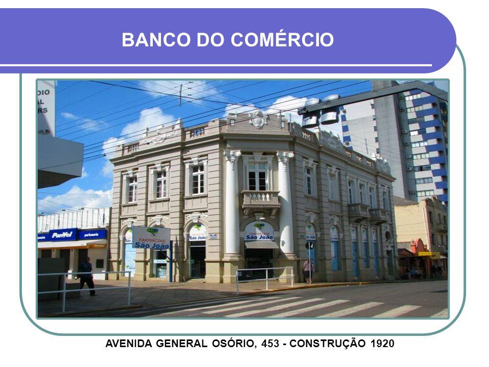 AVENIDA GENERAL OSÓRIO, 453 - CONSTRUÇÃO 1920