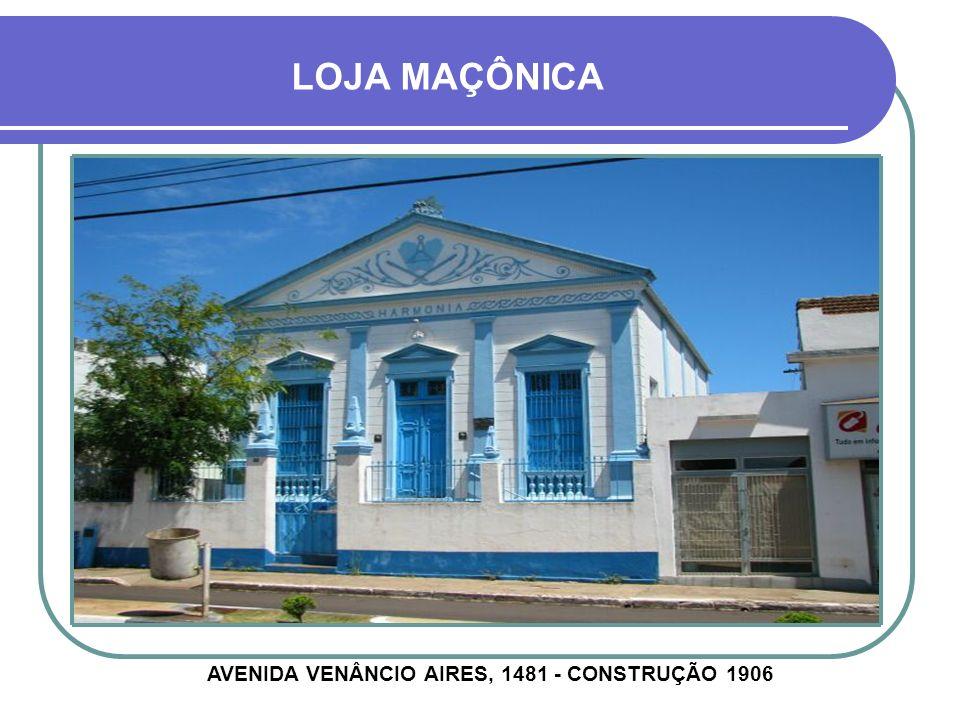 AVENIDA VENÂNCIO AIRES, 1481 - CONSTRUÇÃO 1906