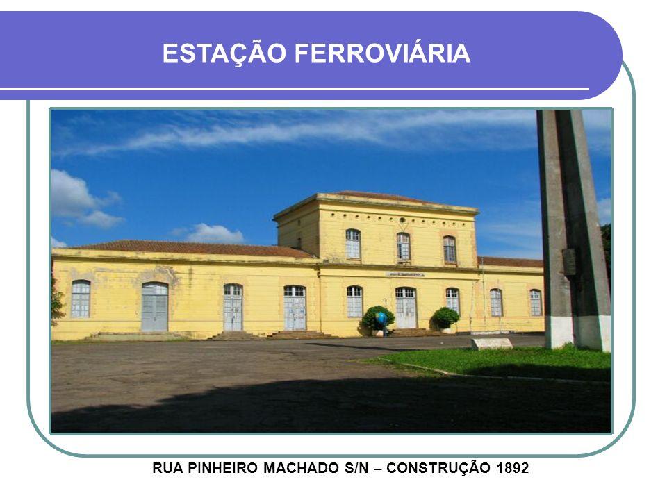 RUA PINHEIRO MACHADO S/N – CONSTRUÇÃO 1892