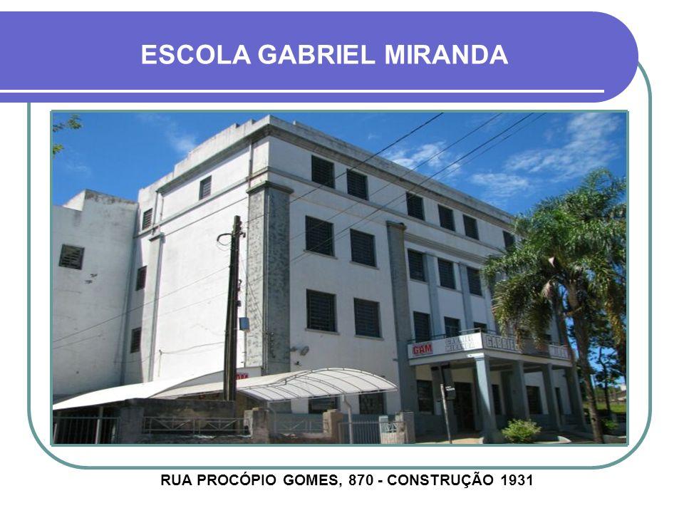 ESCOLA GABRIEL MIRANDA RUA PROCÓPIO GOMES, 870 - CONSTRUÇÃO 1931