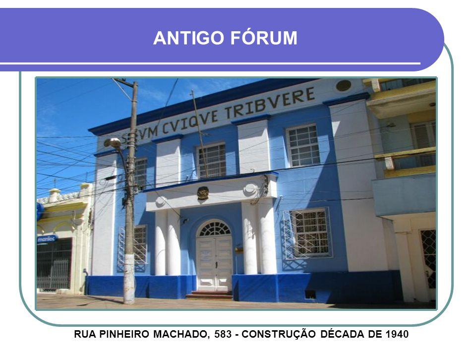 RUA PINHEIRO MACHADO, 583 - CONSTRUÇÃO DÉCADA DE 1940