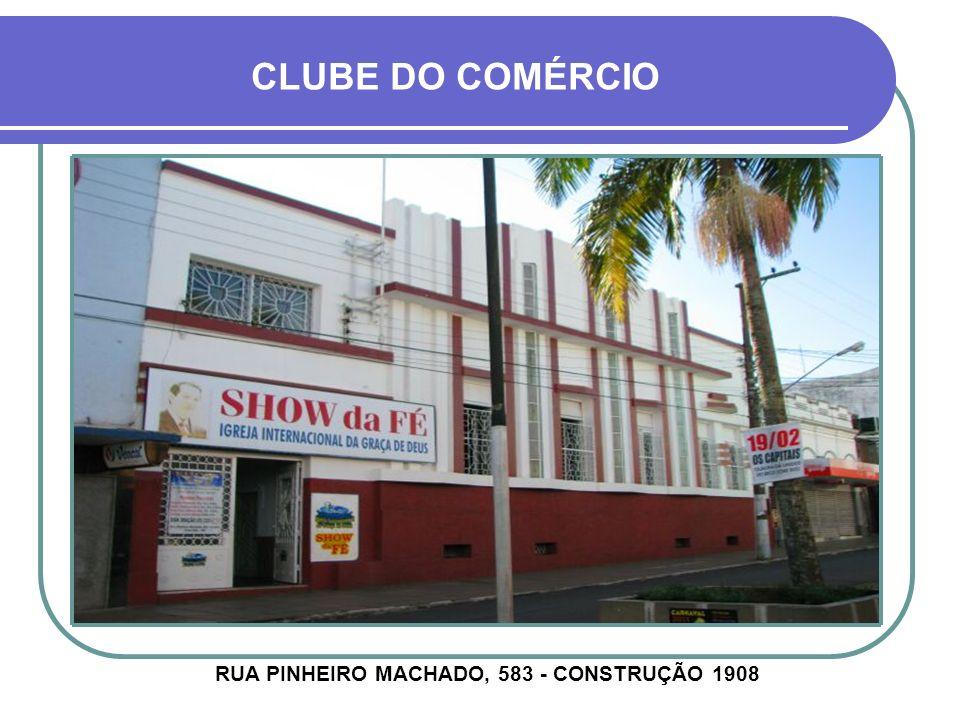 RUA PINHEIRO MACHADO, 583 - CONSTRUÇÃO 1908
