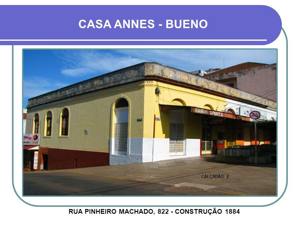 RUA PINHEIRO MACHADO, 822 - CONSTRUÇÃO 1884