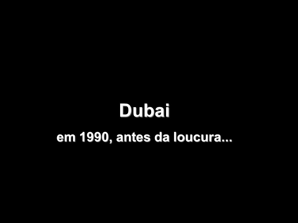 Dubai em 1990, antes da loucura...