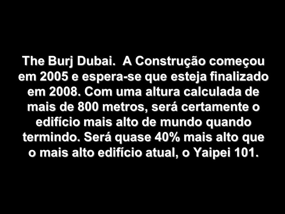 The Burj Dubai. A Construção começou em 2005 e espera-se que esteja finalizado em 2008.