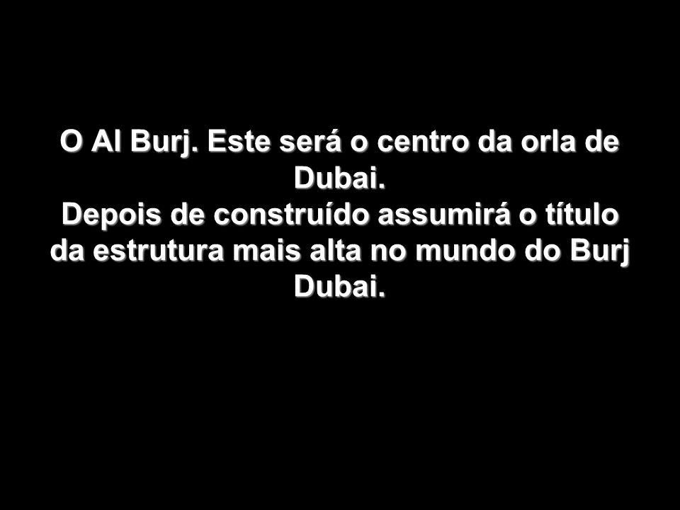 O Al Burj. Este será o centro da orla de Dubai