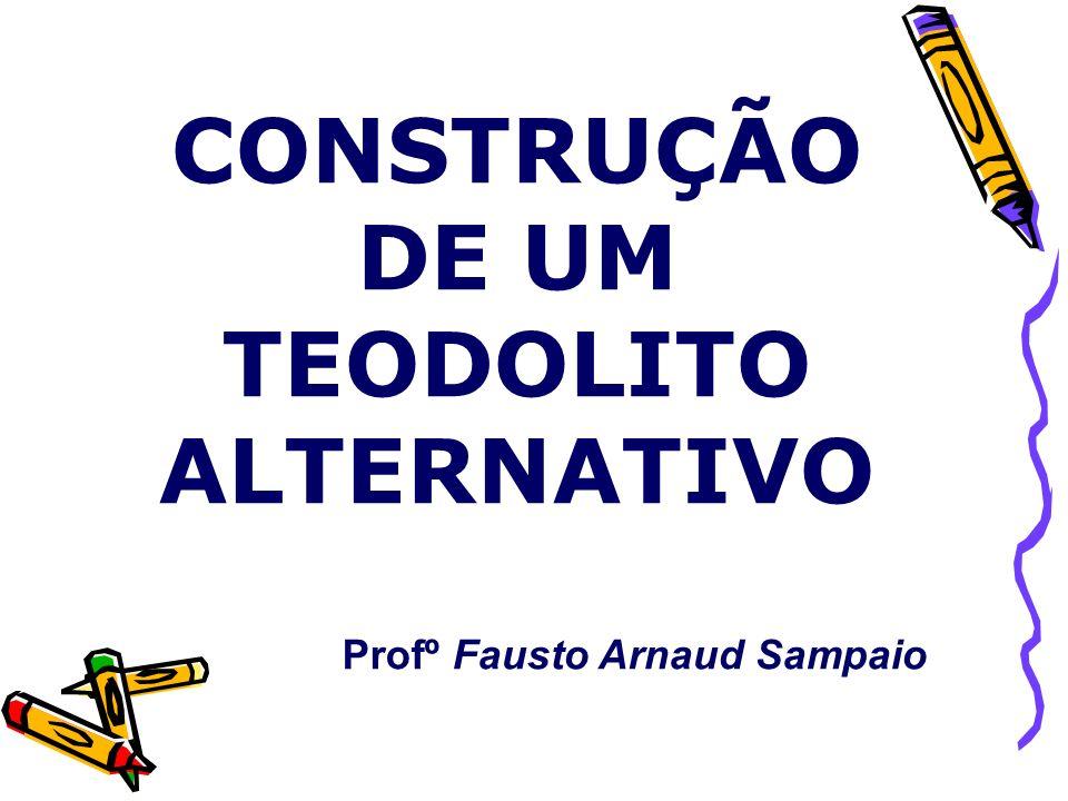 CONSTRUÇÃO DE UM TEODOLITO ALTERNATIVO