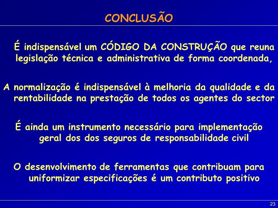 CONCLUSÃO É indispensável um CÓDIGO DA CONSTRUÇÃO que reuna legislação técnica e administrativa de forma coordenada,
