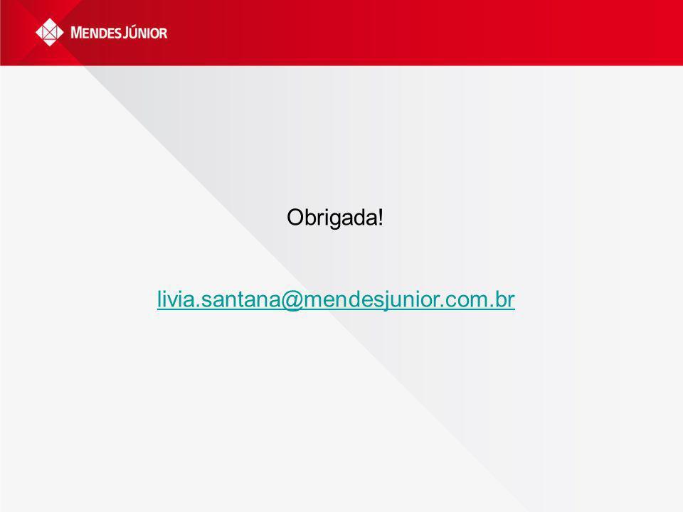Obrigada! livia.santana@mendesjunior.com.br