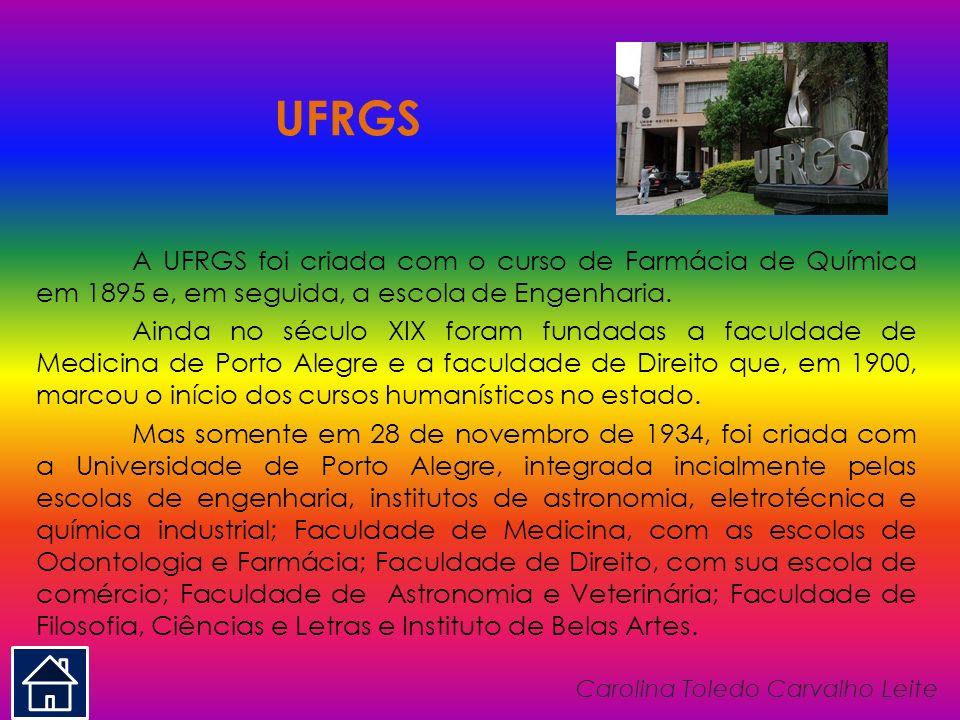 UFRGS A UFRGS foi criada com o curso de Farmácia de Química em 1895 e, em seguida, a escola de Engenharia.