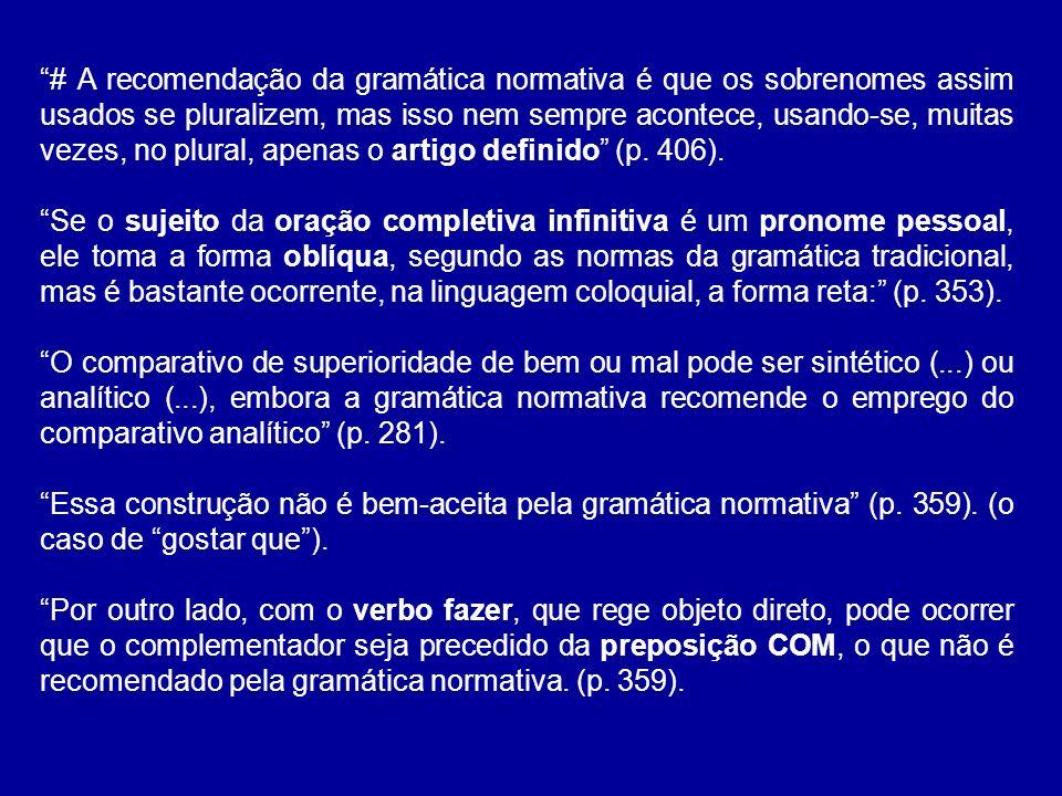# A recomendação da gramática normativa é que os sobrenomes assim usados se pluralizem, mas isso nem sempre acontece, usando-se, muitas vezes, no plural, apenas o artigo definido (p. 406).