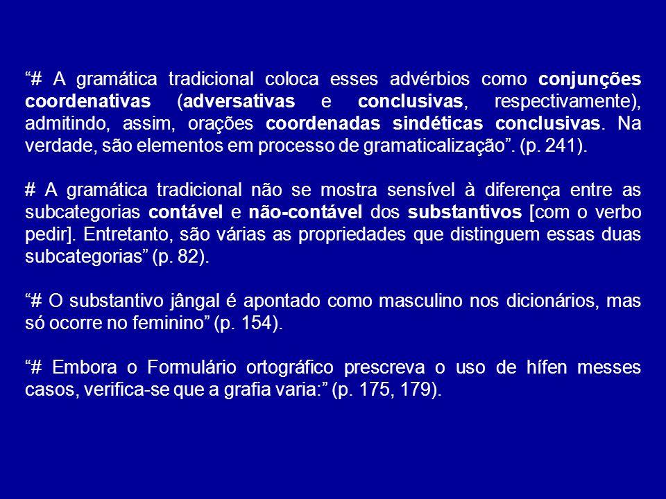 # A gramática tradicional coloca esses advérbios como conjunções coordenativas (adversativas e conclusivas, respectivamente), admitindo, assim, orações coordenadas sindéticas conclusivas. Na verdade, são elementos em processo de gramaticalização . (p. 241).