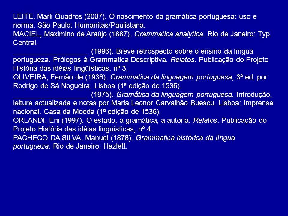 LEITE, Marli Quadros (2007). O nascimento da gramática portuguesa: uso e norma. São Paulo: Humanitas/Paulistana.