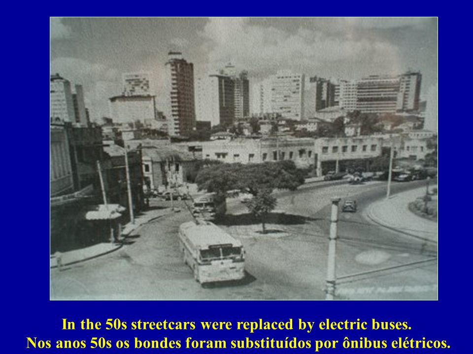 In the 50s streetcars were replaced by electric buses