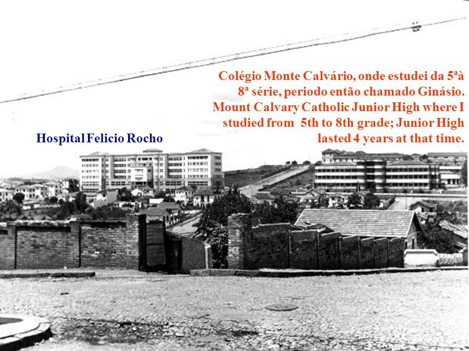 Colégio Monte Calvário, onde estudei da 5ªà 8ª série, periodo então chamado Ginásio. Mount Calvary Catholic Junior High where I studied from 5th to 8th grade; Junior High lasted 4 years at that time.