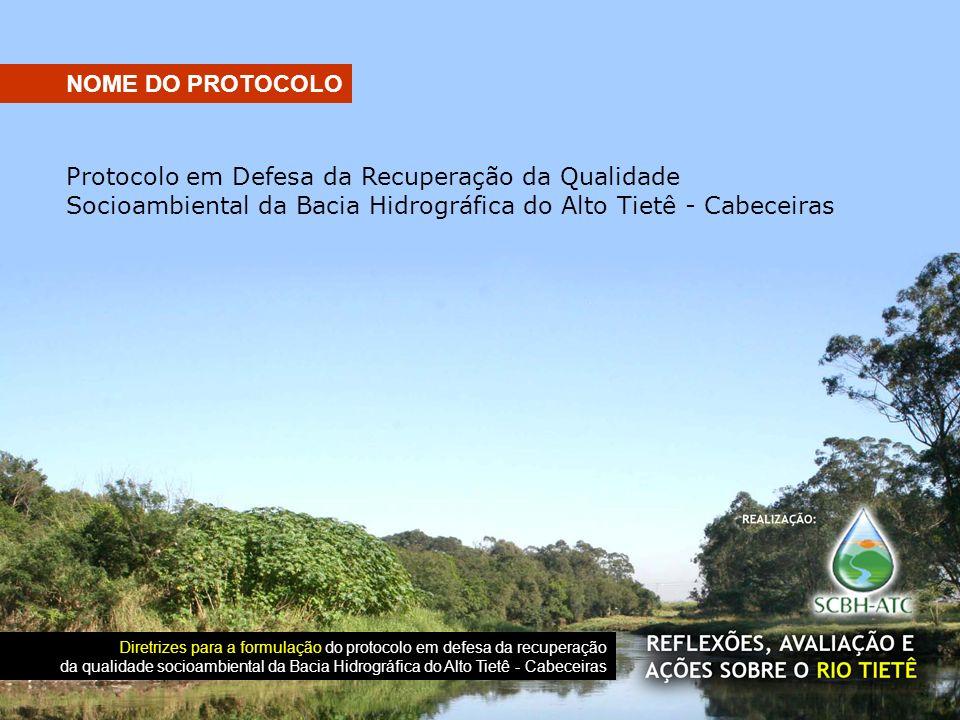 NOME DO PROTOCOLO Protocolo em Defesa da Recuperação da Qualidade Socioambiental da Bacia Hidrográfica do Alto Tietê - Cabeceiras.