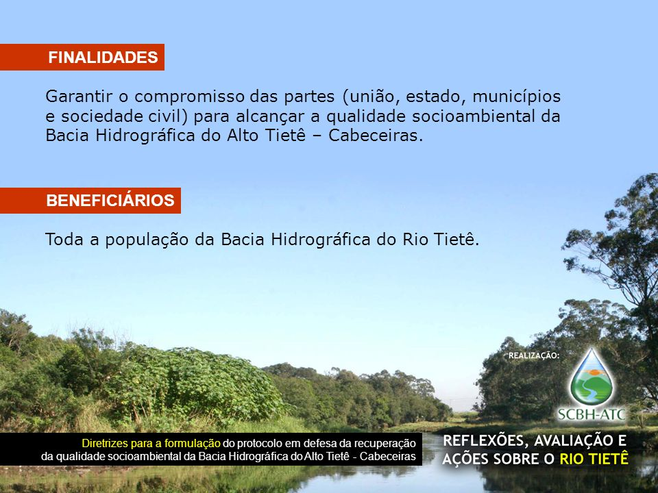 Toda a população da Bacia Hidrográfica do Rio Tietê. BENEFICIÁRIOS