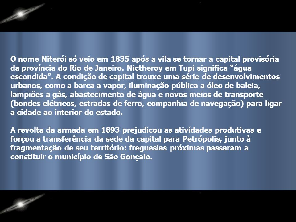 O nome Niterói só veio em 1835 após a vila se tornar a capital provisória da província do Rio de Janeiro.