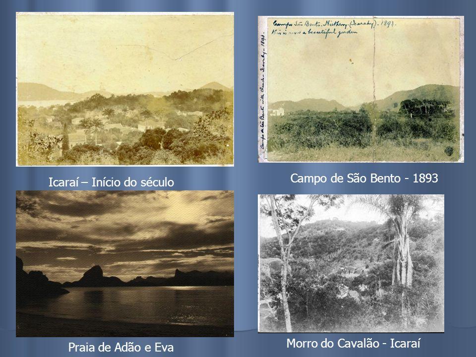 Campo de São Bento - 1893 Icaraí – Início do século Morro do Cavalão - Icaraí Praia de Adão e Eva
