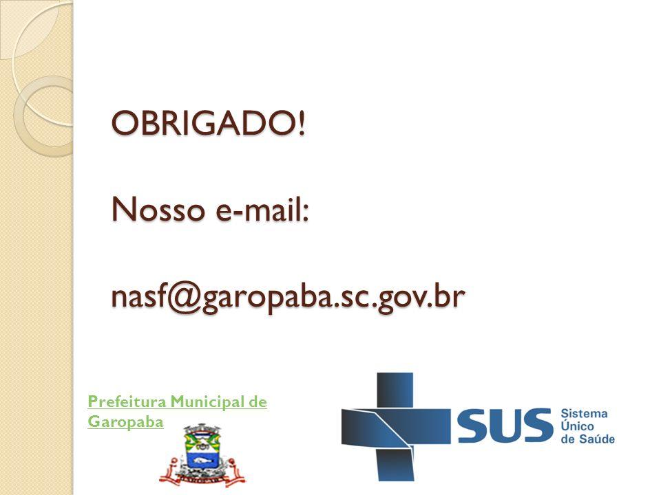 OBRIGADO! Nosso e-mail: nasf@garopaba.sc.gov.br