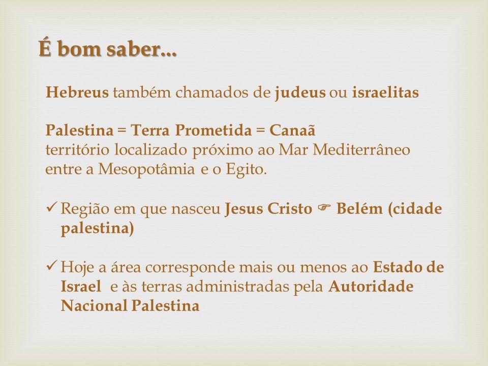 É bom saber... Hebreus também chamados de judeus ou israelitas