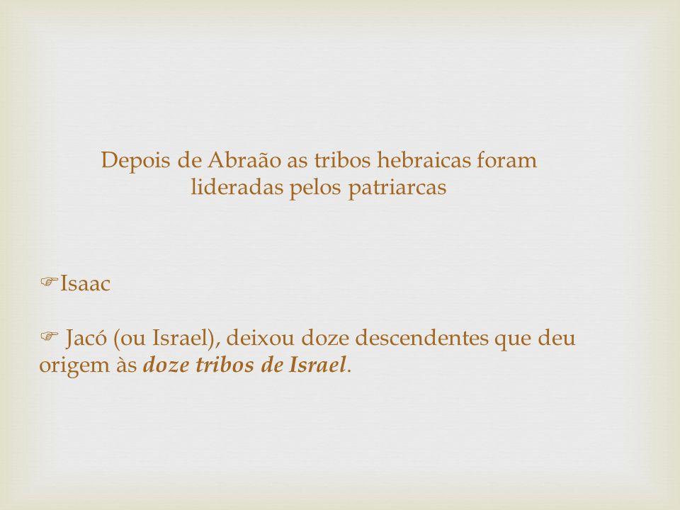 Depois de Abraão as tribos hebraicas foram lideradas pelos patriarcas