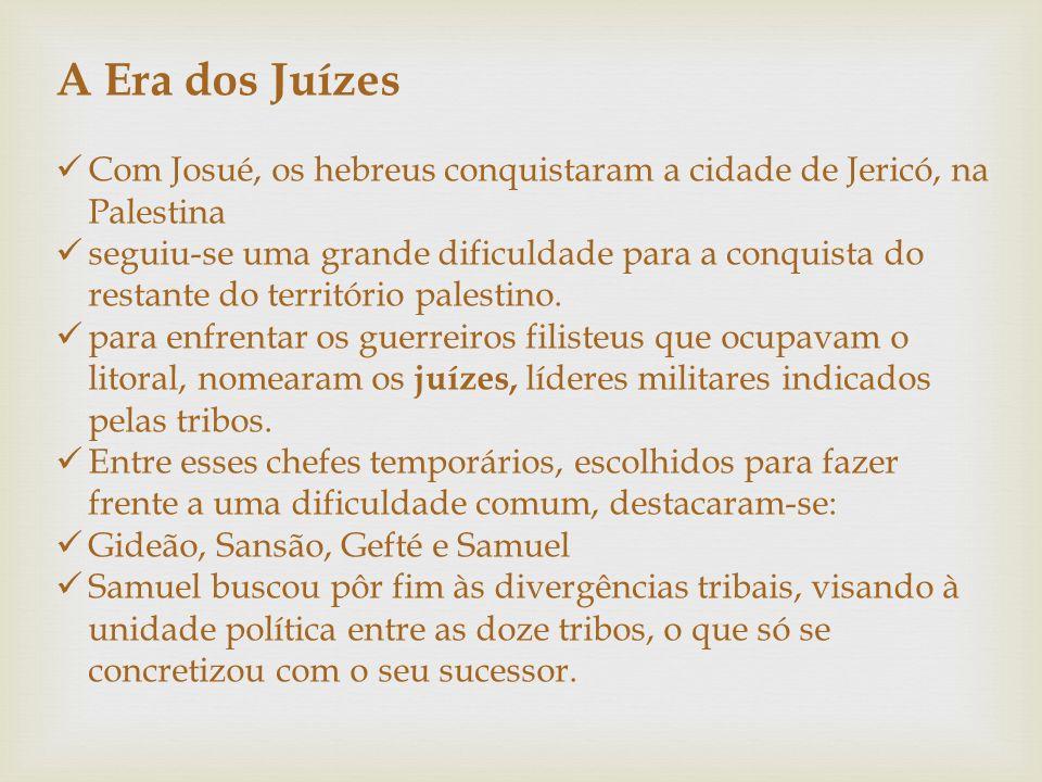 A Era dos Juízes Com Josué, os hebreus conquistaram a cidade de Jericó, na Palestina.