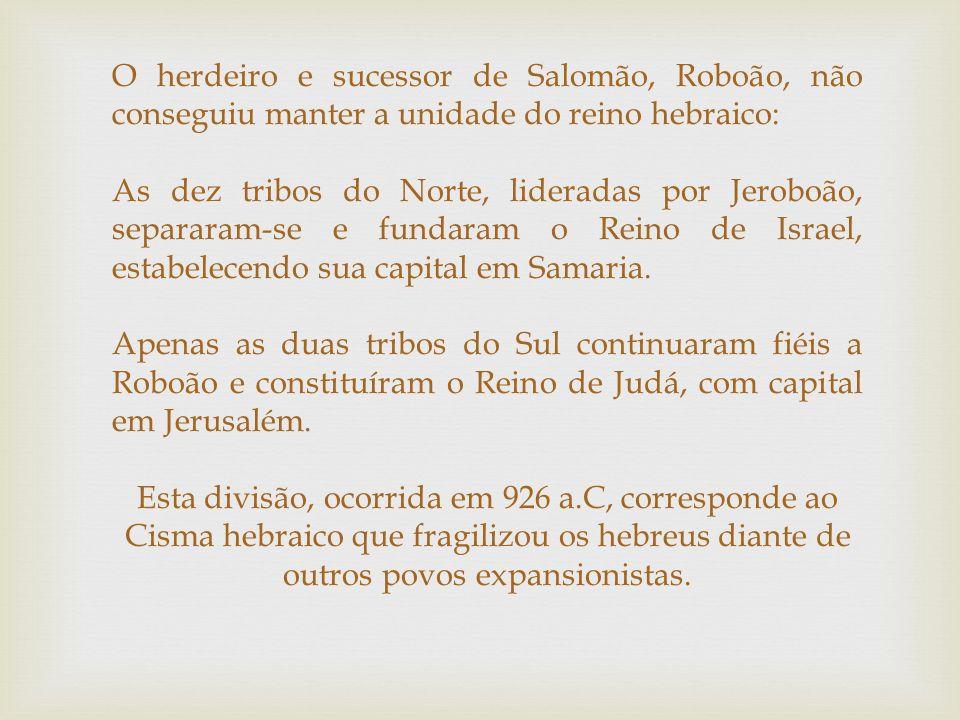 O herdeiro e sucessor de Salomão, Roboão, não conseguiu manter a unidade do reino hebraico:
