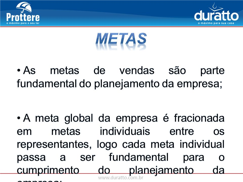 Metas As metas de vendas são parte fundamental do planejamento da empresa;