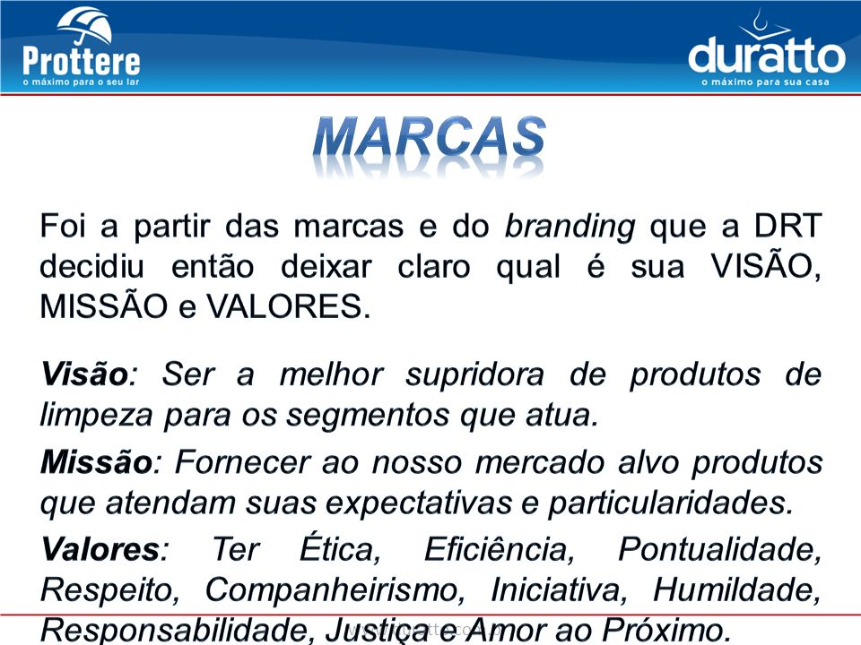 MARCAS Foi a partir das marcas e do branding que a DRT decidiu então deixar claro qual é sua VISÃO, MISSÃO e VALORES.