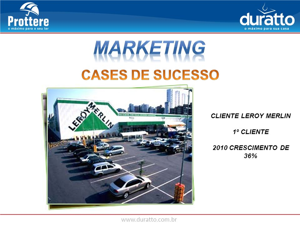 MARKETING CASES DE SUCESSO CLIENTE LEROY MERLIN 1º CLIENTE